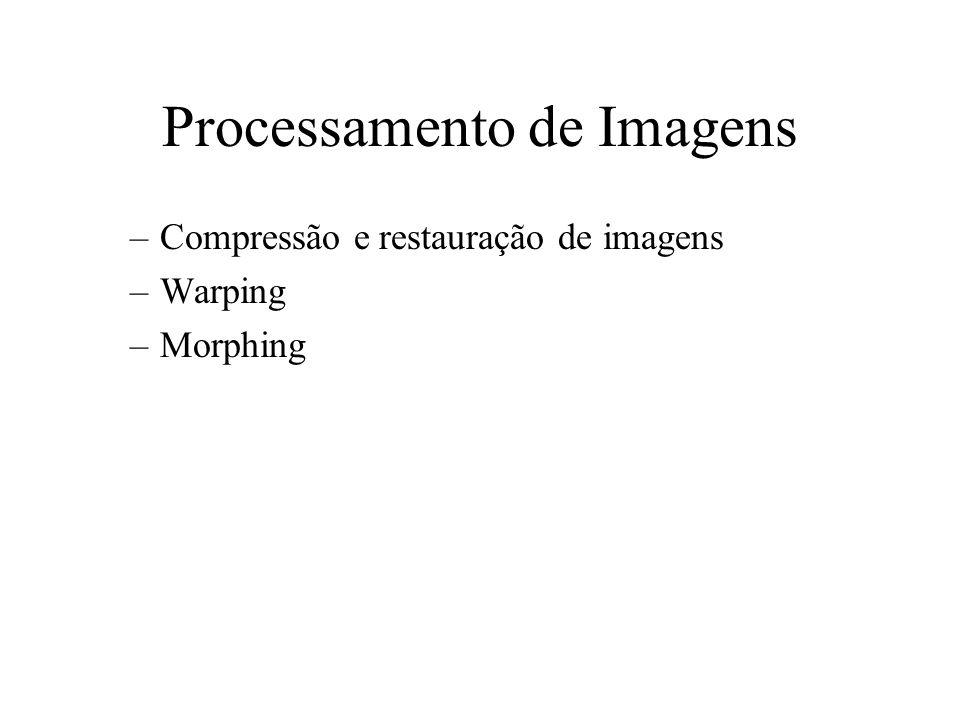 Processamento de Imagens –Compressão e restauração de imagens –Warping –Morphing