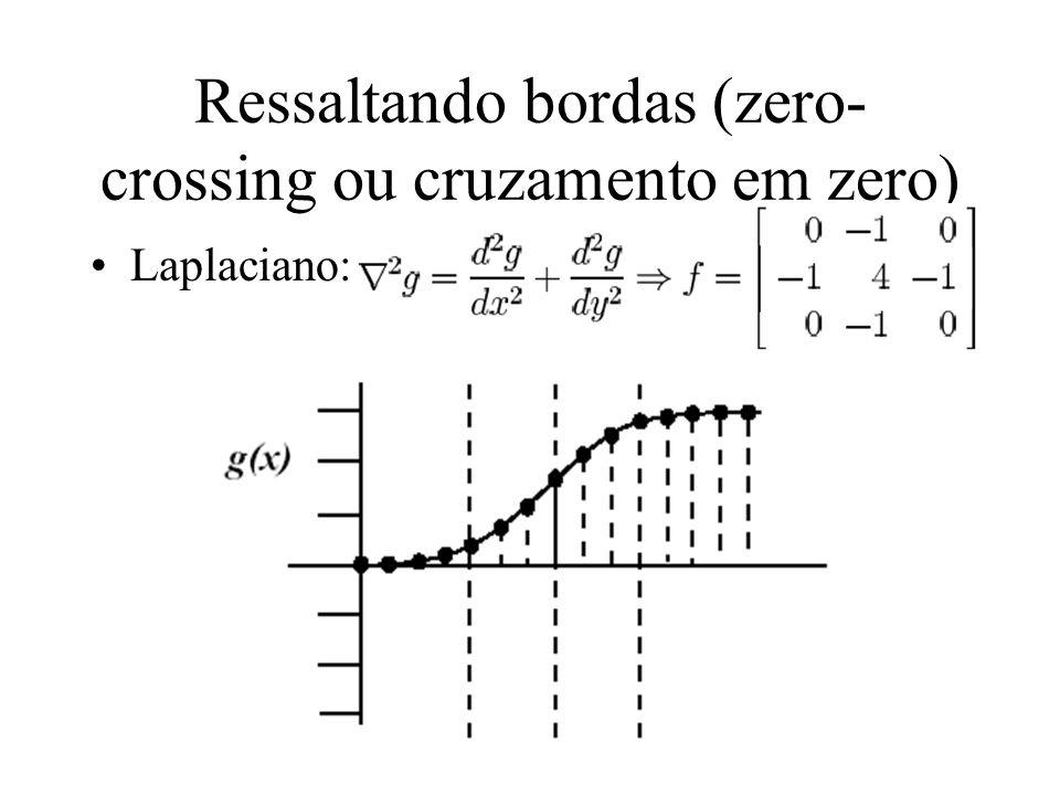 Ressaltando bordas (zero- crossing ou cruzamento em zero) Laplaciano: