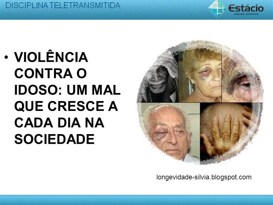 VIOLÊNCIA CONTRA O IDOSO: UM MAL QUE CRESCE A CADA DIA NA SOCIEDADE longevidade-silvia.blogspot.com