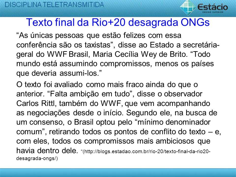 Texto final da Rio+20 desagrada ONGs As únicas pessoas que estão felizes com essa conferência são os taxistas, disse ao Estado a secretária- geral do WWF Brasil, Maria Cecília Wey de Brito.