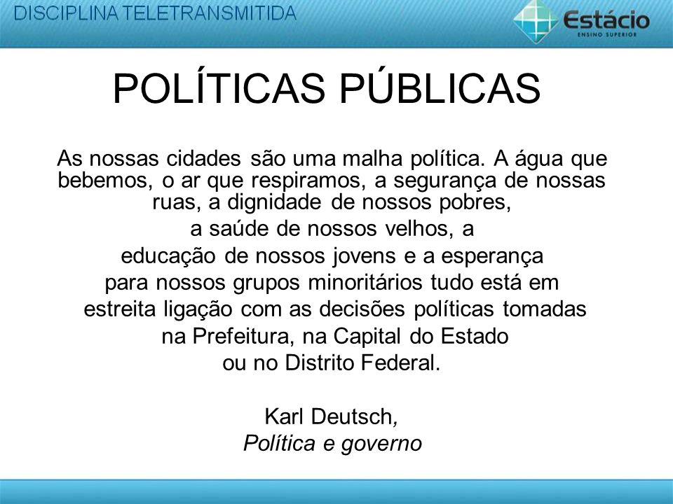 POLÍTICAS PÚBLICAS As nossas cidades são uma malha política. A água que bebemos, o ar que respiramos, a segurança de nossas ruas, a dignidade de nosso