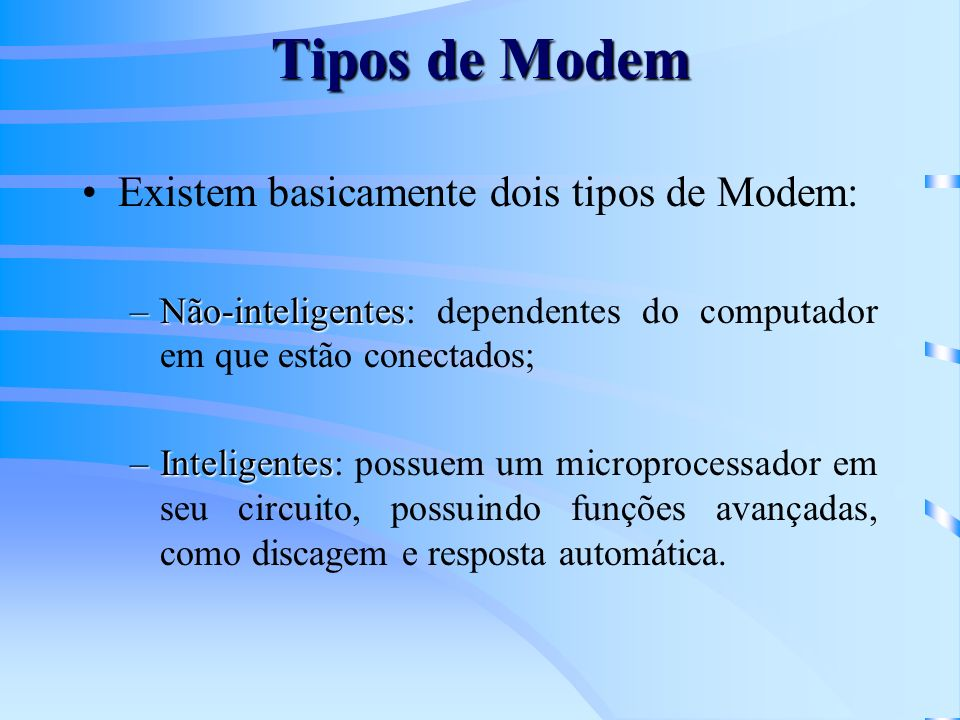 Tipos de Modem Existem basicamente dois tipos de Modem: –Não-inteligentes –Não-inteligentes: dependentes do computador em que estão conectados; –Intel