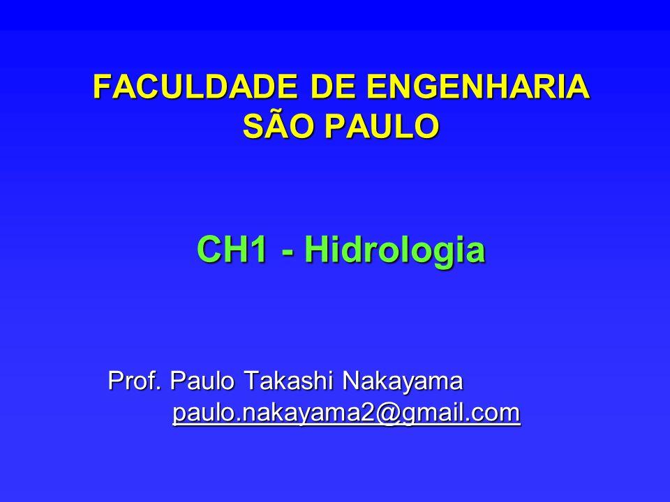 FACULDADE DE ENGENHARIA SÃO PAULO CH1 - Hidrologia Prof. Paulo Takashi Nakayama paulo.nakayama2@gmail.com paulo.nakayama2@gmail.com