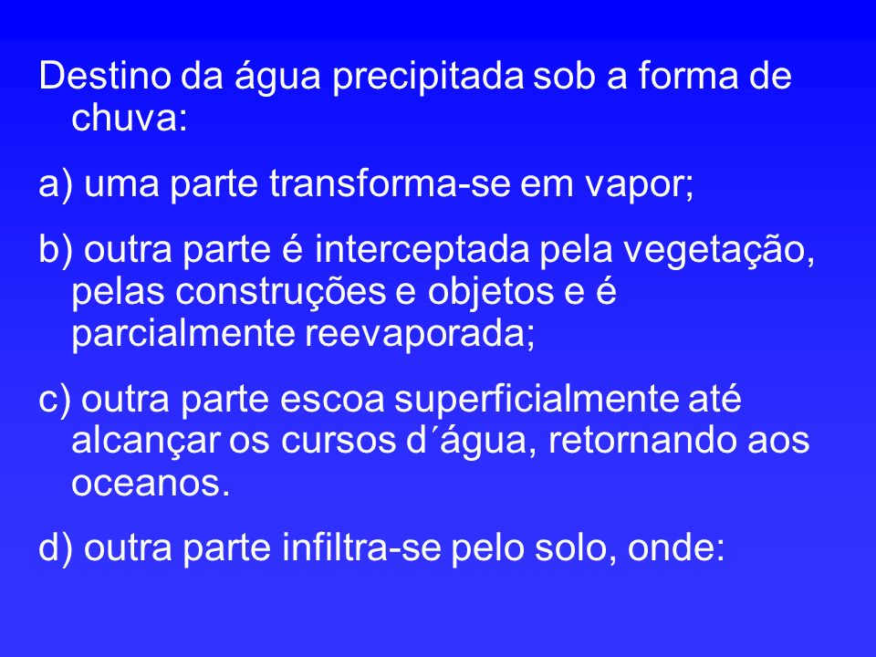 Destino da água precipitada sob a forma de chuva: a) uma parte transforma-se em vapor; b) outra parte é interceptada pela vegetação, pelas construções