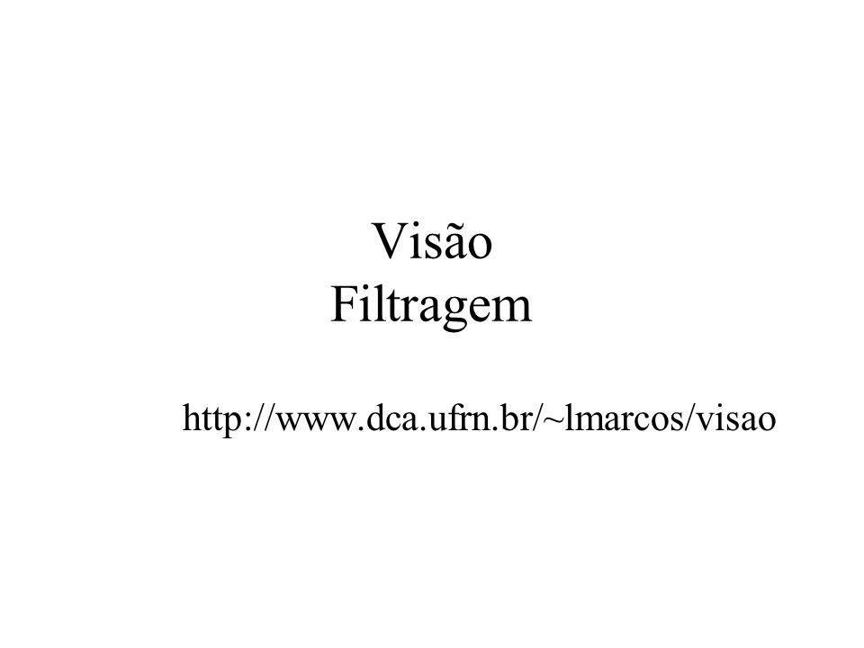 Visão Filtragem http://www.dca.ufrn.br/~lmarcos/visao