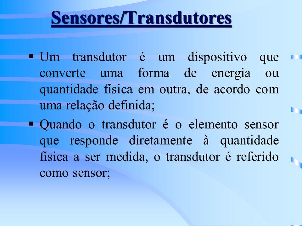 Sensores/Transdutores Um transdutor é um dispositivo que converte uma forma de energia ou quantidade física em outra, de acordo com uma relação defini