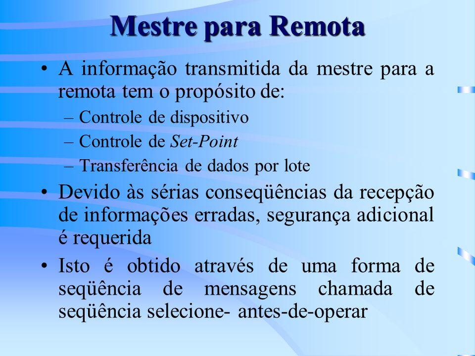 Mestre para Remota A informação transmitida da mestre para a remota tem o propósito de: –Controle de dispositivo –Controle de Set-Point –Transferência