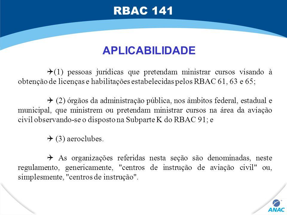 (1) pessoas jurídicas que pretendam ministrar cursos visando à obtenção de licenças e habilitações estabelecidas pelos RBAC 61, 63 e 65; (2) órgãos da