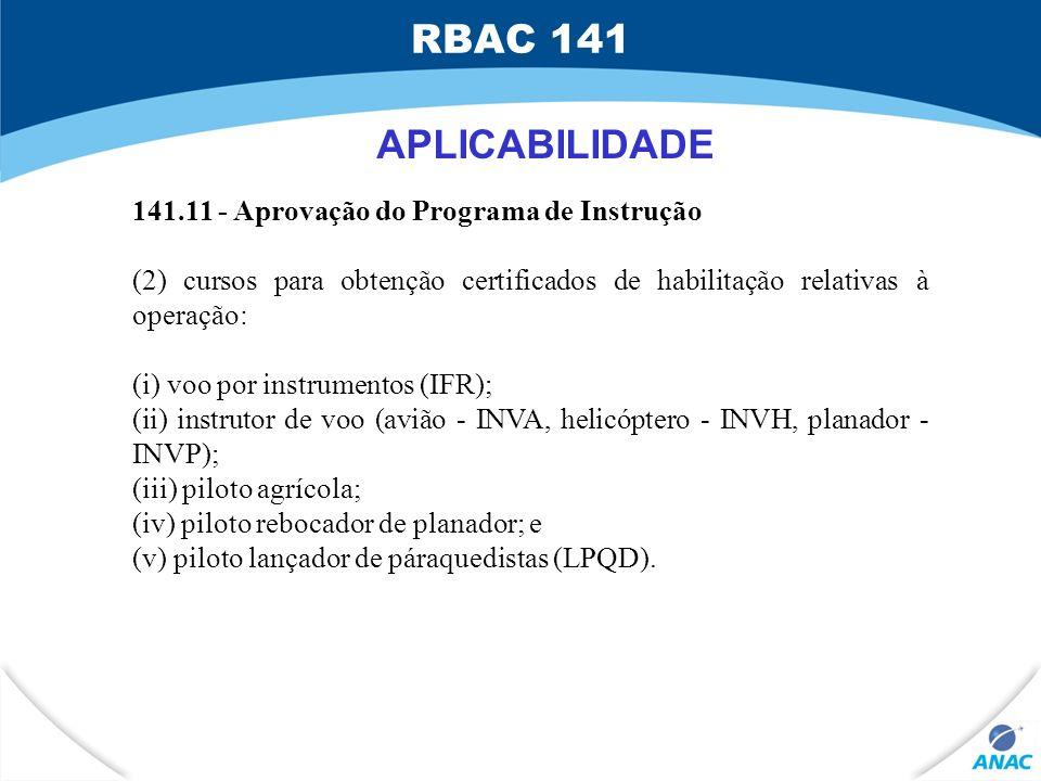 APLICABILIDADE 141.11 - Aprovação do Programa de Instrução (2) cursos para obtenção certificados de habilitação relativas à operação: (i) voo por inst