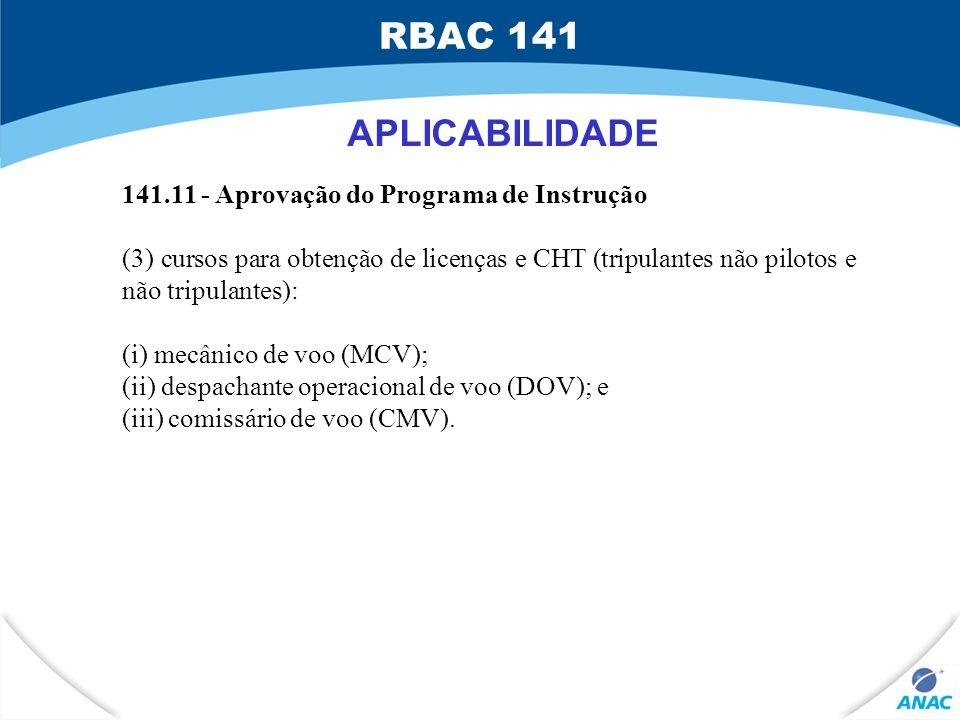 APLICABILIDADE 141.11 - Aprovação do Programa de Instrução (3) cursos para obtenção de licenças e CHT (tripulantes não pilotos e não tripulantes): (i)