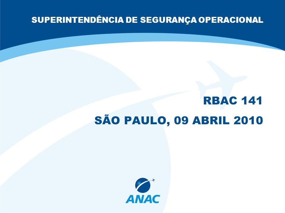 SUPERINTENDÊNCIA DE SEGURANÇA OPERACIONAL RBAC 141 SÃO PAULO, 09 ABRIL 2010