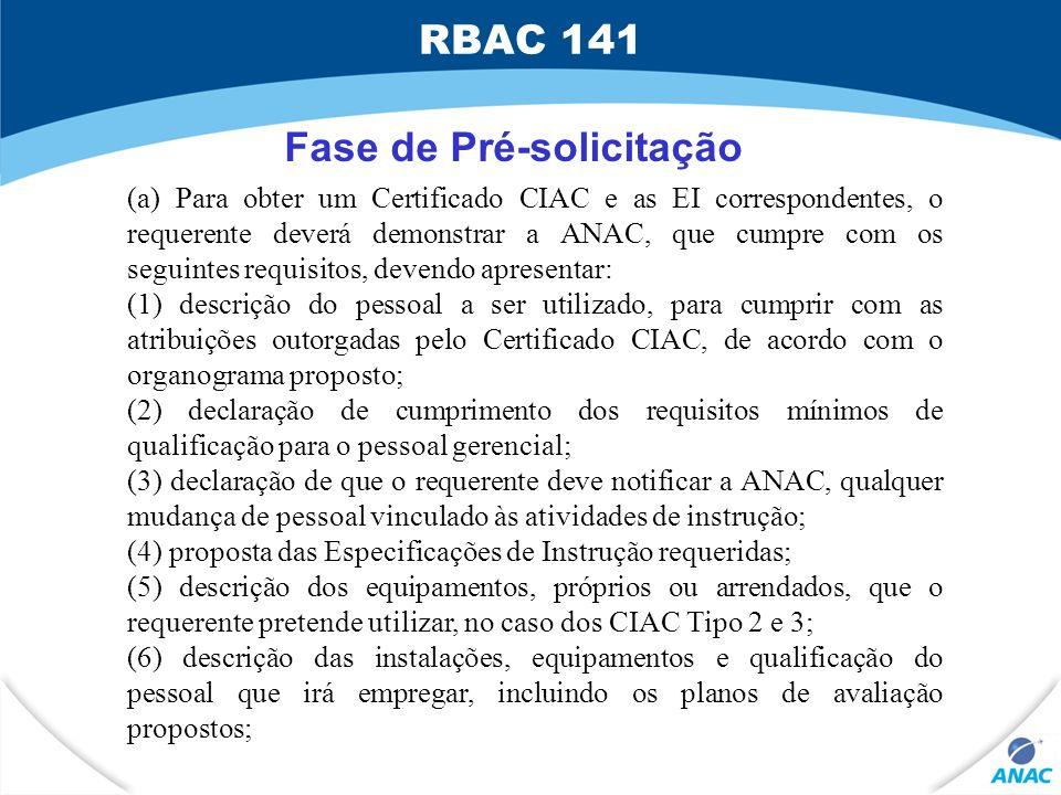 Fase de Pré-solicitação (a) Para obter um Certificado CIAC e as EI correspondentes, o requerente deverá demonstrar a ANAC, que cumpre com os seguintes