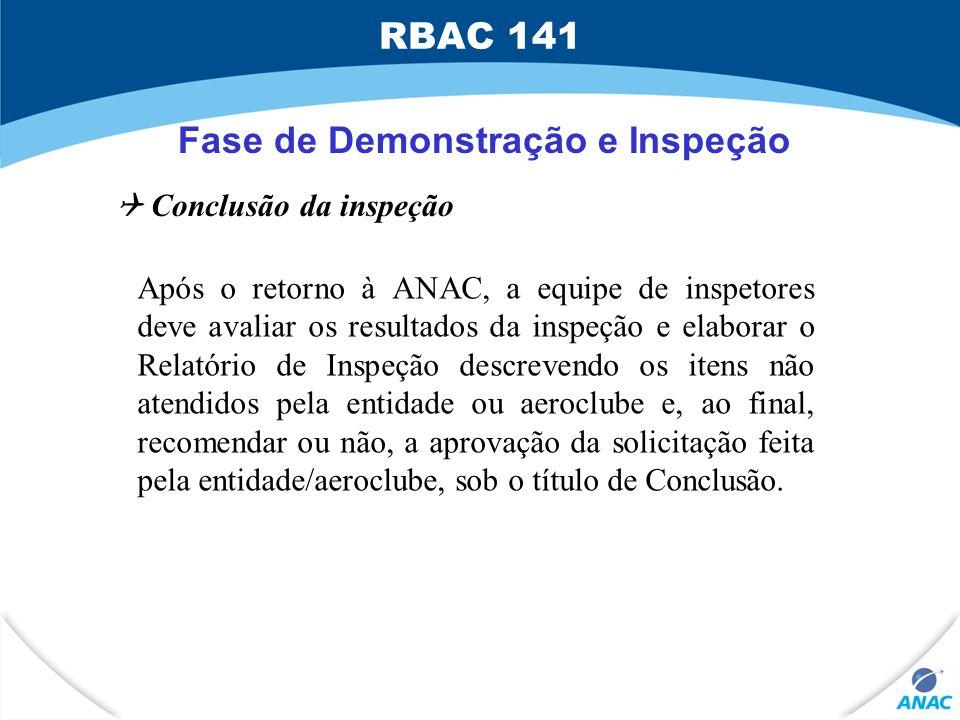Fase de Demonstração e Inspeção Conclusão da inspeção Após o retorno à ANAC, a equipe de inspetores deve avaliar os resultados da inspeção e elaborar