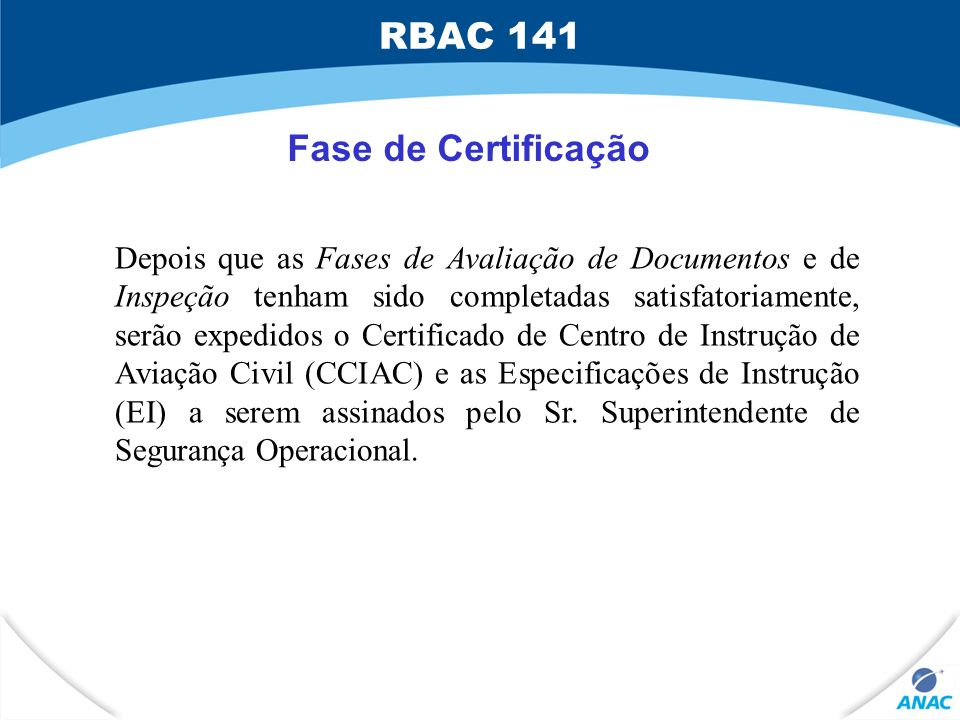 Fase de Certificação Depois que as Fases de Avaliação de Documentos e de Inspeção tenham sido completadas satisfatoriamente, serão expedidos o Certifi