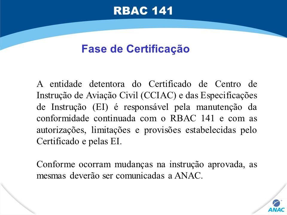 A entidade detentora do Certificado de Centro de Instrução de Aviação Civil (CCIAC) e das Especificações de Instrução (EI) é responsável pela manutenç