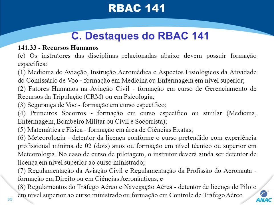 35 141.33 - Recursos Humanos (c) Os instrutores das disciplinas relacionadas abaixo devem possuir formação específica: (1) Medicina de Aviação, Instru
