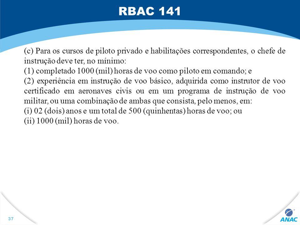 RBAC 141 37 (c) Para os cursos de piloto privado e habilitações correspondentes, o chefe de instrução deve ter, no mínimo: (1) completado 1000 (mil) h