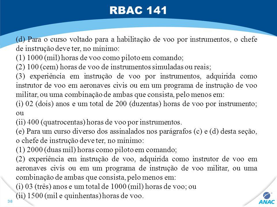 RBAC 141 38 (d) Para o curso voltado para a habilitação de voo por instrumentos, o chefe de instrução deve ter, no mínimo: (1) 1000 (mil) horas de voo