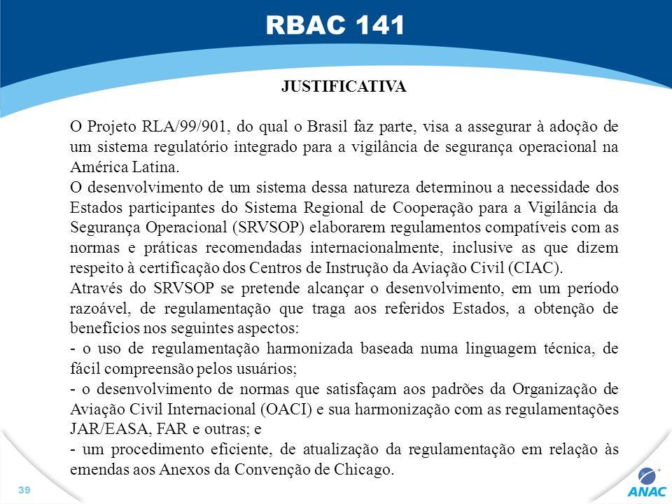 RBAC 141 39 JUSTIFICATIVA O Projeto RLA/99/901, do qual o Brasil faz parte, visa a assegurar à adoção de um sistema regulatório integrado para a vigil