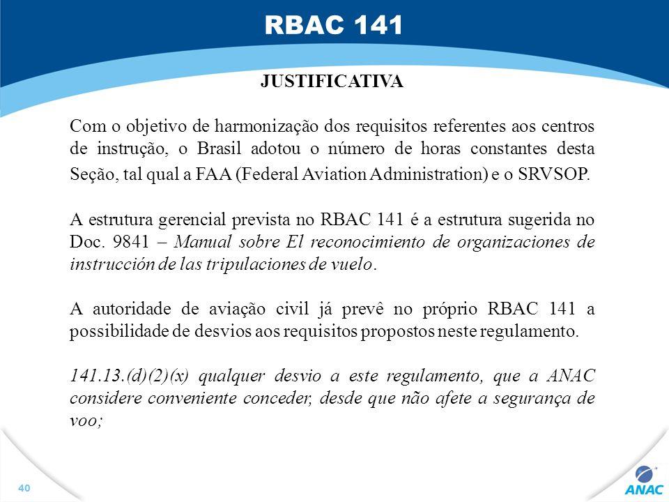 RBAC 141 40 JUSTIFICATIVA Com o objetivo de harmonização dos requisitos referentes aos centros de instrução, o Brasil adotou o número de horas constan