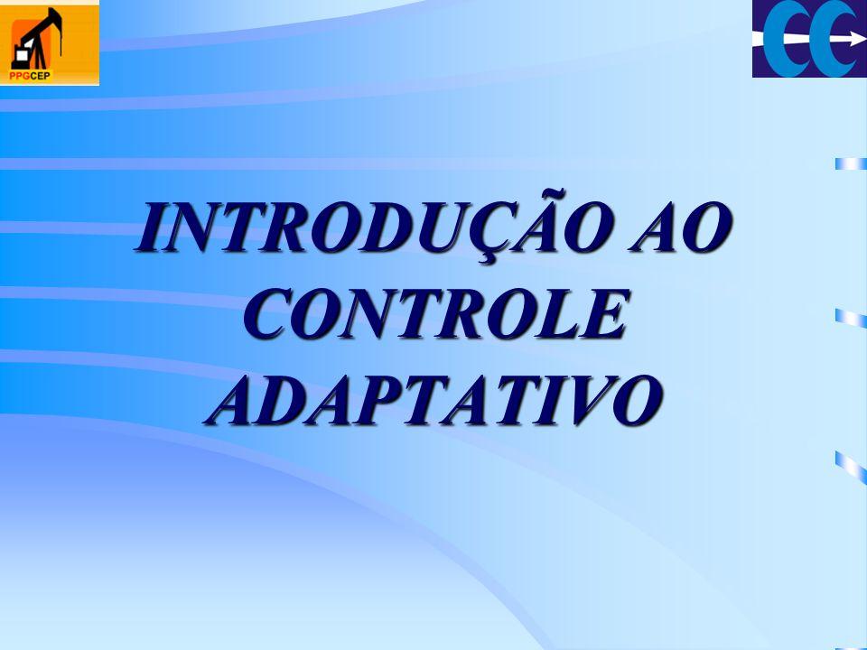 Exemplo Sistema de 1ª ordem: Objetivo de controle: Lei de controle: Considerando os parâmetros estimados e usando a equivalência à Certeza: