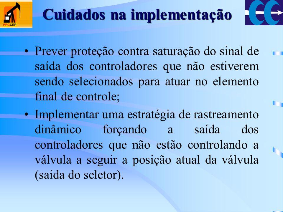 Cuidados na implementação Prever proteção contra saturação do sinal de saída dos controladores que não estiverem sendo selecionados para atuar no elem