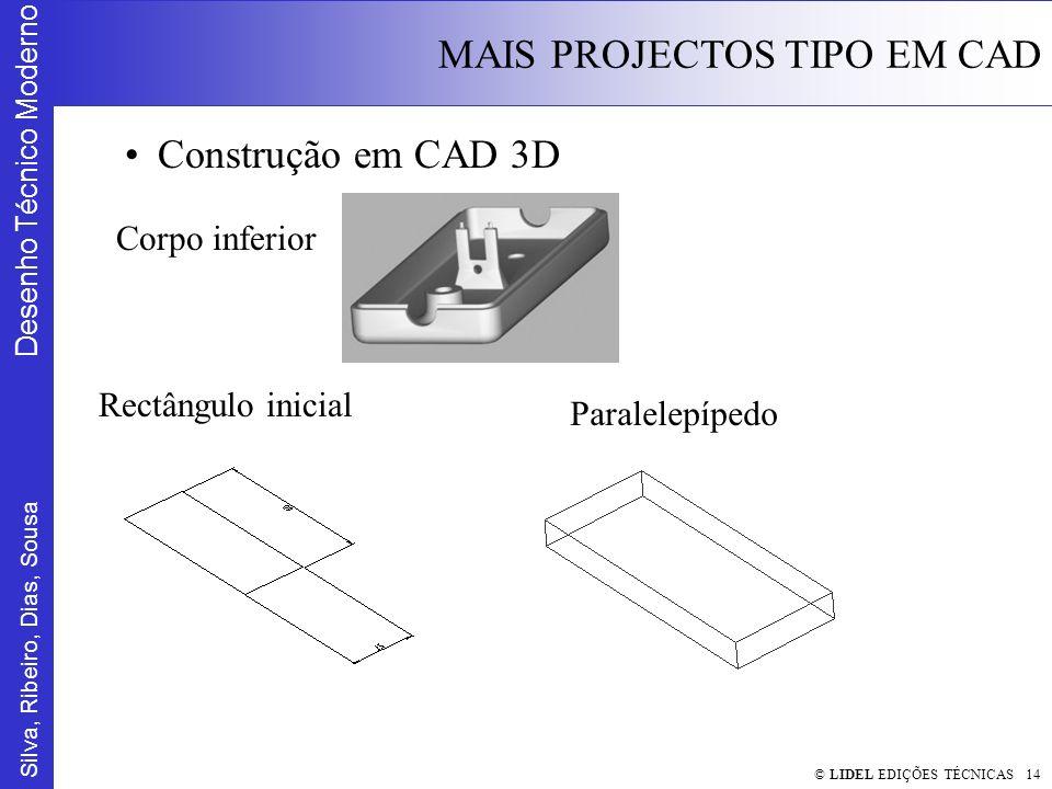 Silva, Ribeiro, Dias, Sousa Desenho Técnico Moderno MAIS PROJECTOS TIPO EM CAD © LIDEL EDIÇÕES TÉCNICAS 14 Construção em CAD 3D Corpo inferior Rectângulo inicial Paralelepípedo