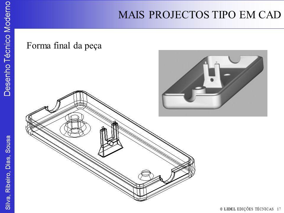 Silva, Ribeiro, Dias, Sousa Desenho Técnico Moderno MAIS PROJECTOS TIPO EM CAD © LIDEL EDIÇÕES TÉCNICAS 17 Forma final da peça
