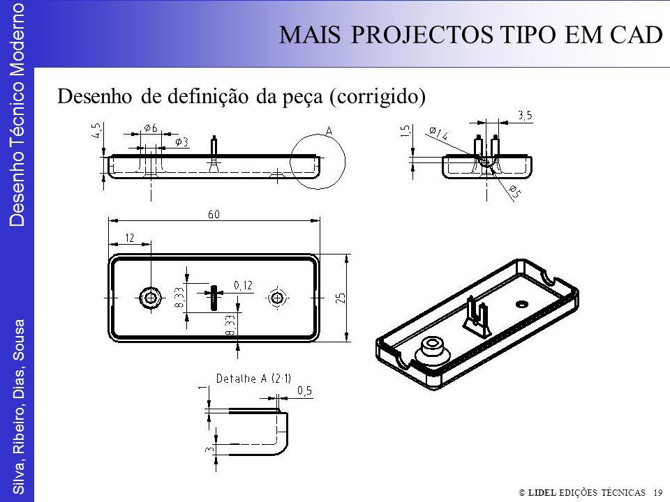 Silva, Ribeiro, Dias, Sousa Desenho Técnico Moderno MAIS PROJECTOS TIPO EM CAD © LIDEL EDIÇÕES TÉCNICAS 19 Desenho de definição da peça (corrigido)