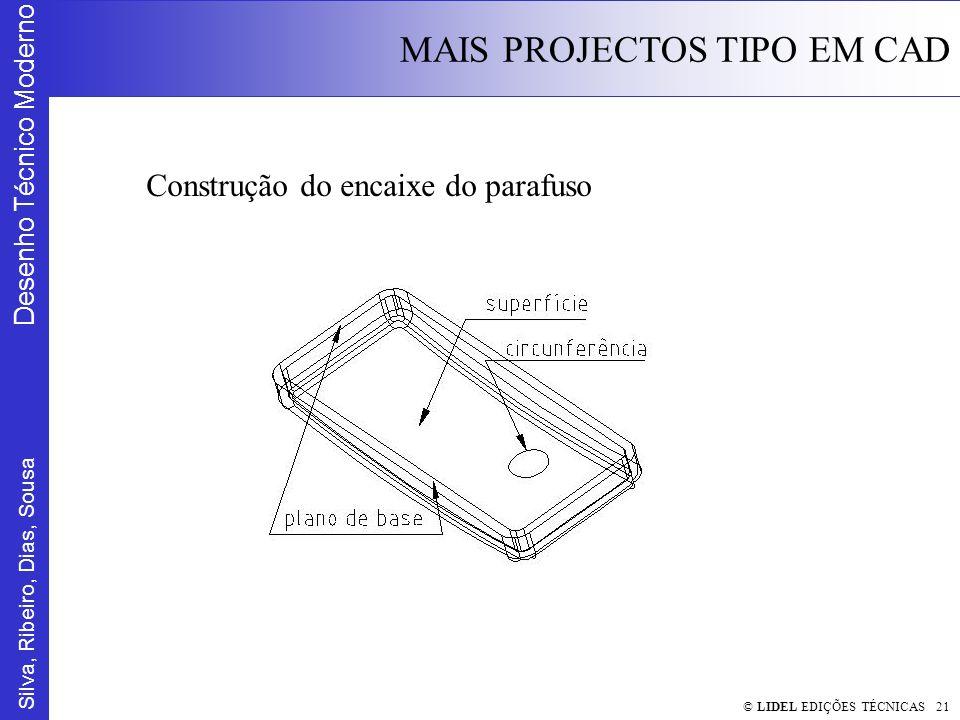 Silva, Ribeiro, Dias, Sousa Desenho Técnico Moderno MAIS PROJECTOS TIPO EM CAD © LIDEL EDIÇÕES TÉCNICAS 21 Construção do encaixe do parafuso