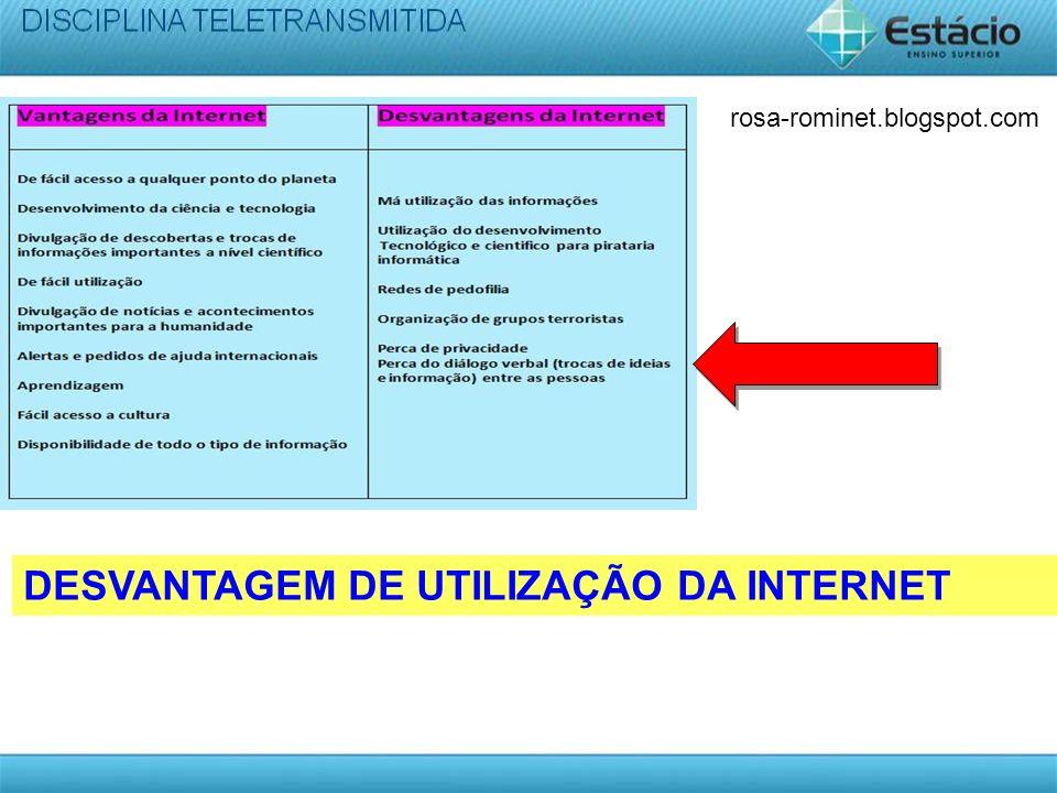 DESVANTAGEM DE UTILIZAÇÃO DA INTERNET rosa-rominet.blogspot.com