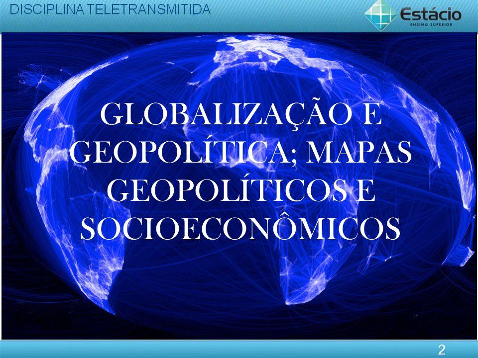 GLOBALIZAÇÃO E GEOPOLÍTICA; MAPAS GEOPOLÍTICOS E SOCIOECONÔMICOS 2
