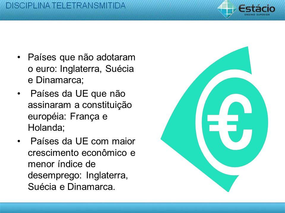 Países que não adotaram o euro: Inglaterra, Suécia e Dinamarca; Países da UE que não assinaram a constituição européia: França e Holanda; Países da UE