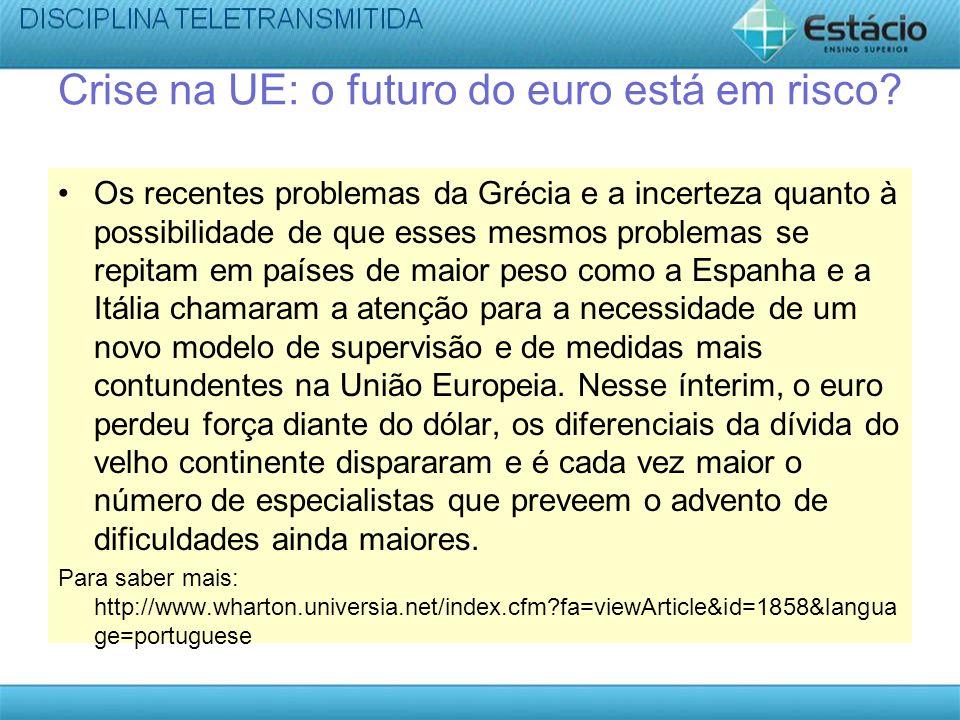 Crise na UE: o futuro do euro está em risco? Os recentes problemas da Grécia e a incerteza quanto à possibilidade de que esses mesmos problemas se rep