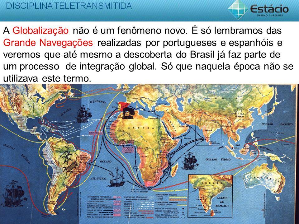 A Globalização não é um fenômeno novo. É só lembramos das Grande Navegações realizadas por portugueses e espanhóis e veremos que até mesmo a descobert