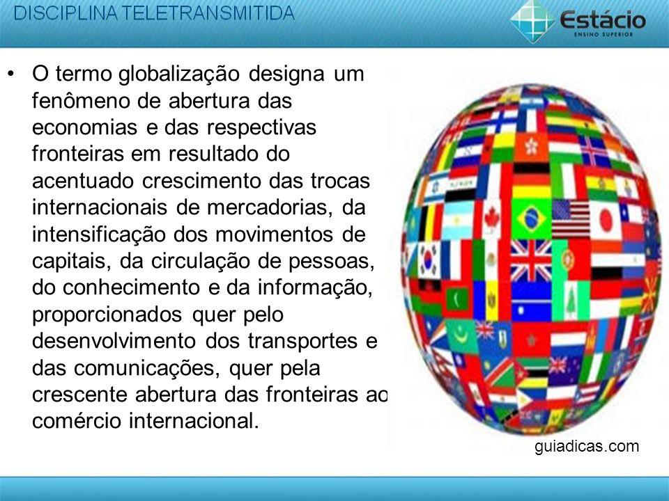 O termo globalização designa um fenômeno de abertura das economias e das respectivas fronteiras em resultado do acentuado crescimento das trocas inter