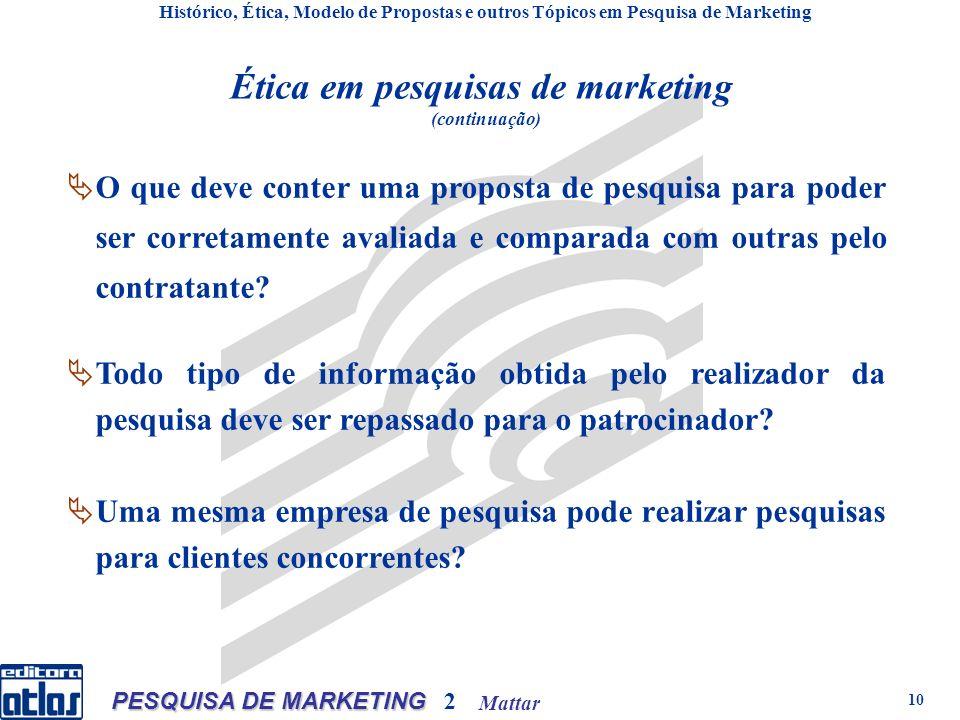 Mattar PESQUISA DE MARKETING 2 10 Ética em pesquisas de marketing (continuação) O que deve conter uma proposta de pesquisa para poder ser corretamente avaliada e comparada com outras pelo contratante.