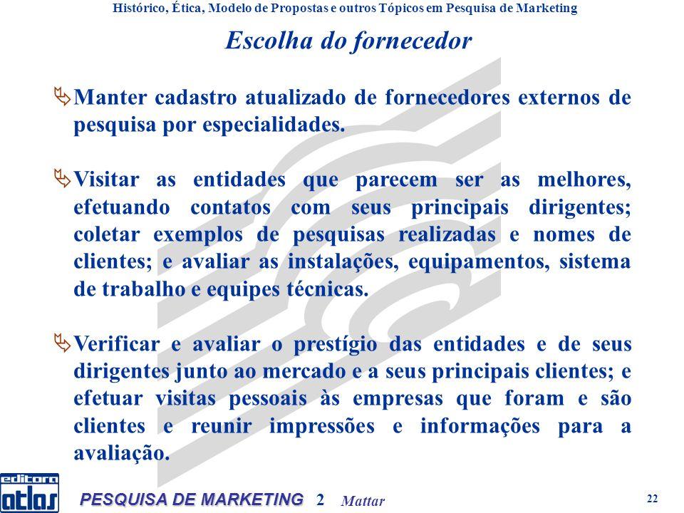 Mattar PESQUISA DE MARKETING 2 22 Escolha do fornecedor Manter cadastro atualizado de fornecedores externos de pesquisa por especialidades.