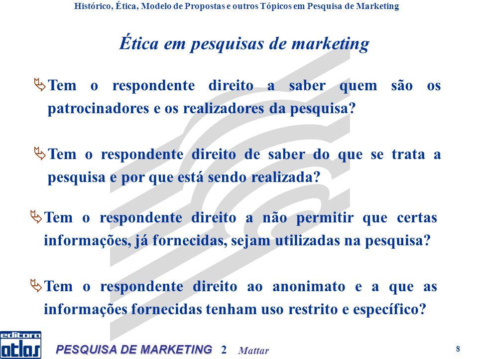 Mattar PESQUISA DE MARKETING 2 8 Ética em pesquisas de marketing Tem o respondente direito a saber quem são os patrocinadores e os realizadores da pesquisa.