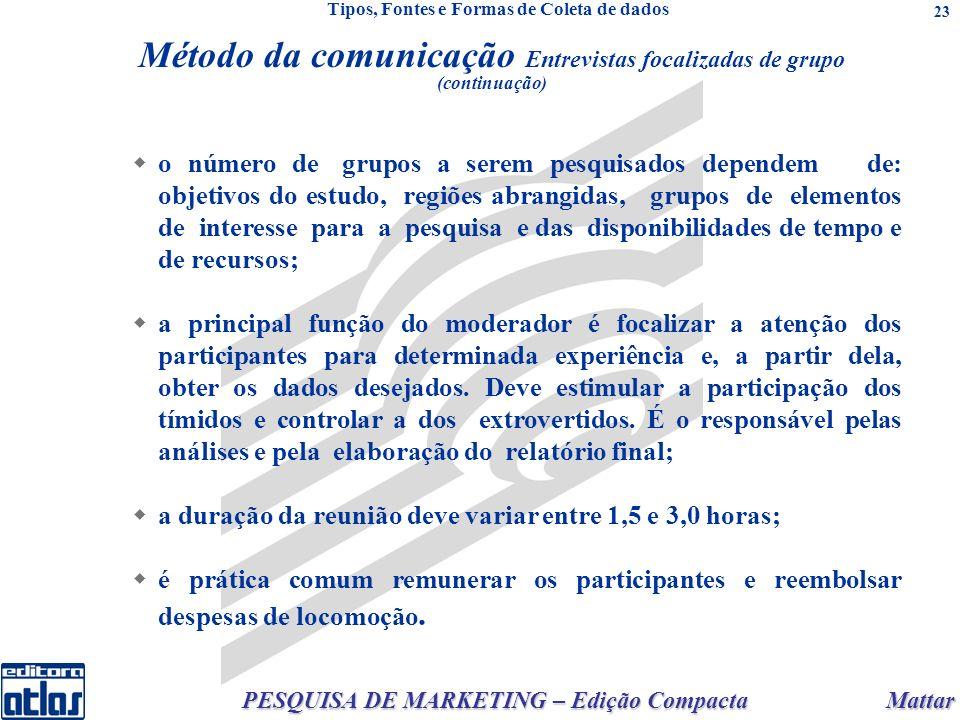 Mattar PESQUISA DE MARKETING – Edição Compacta 23 o número de grupos a serem pesquisados dependem de: objetivos do estudo, regiões abrangidas, grupos