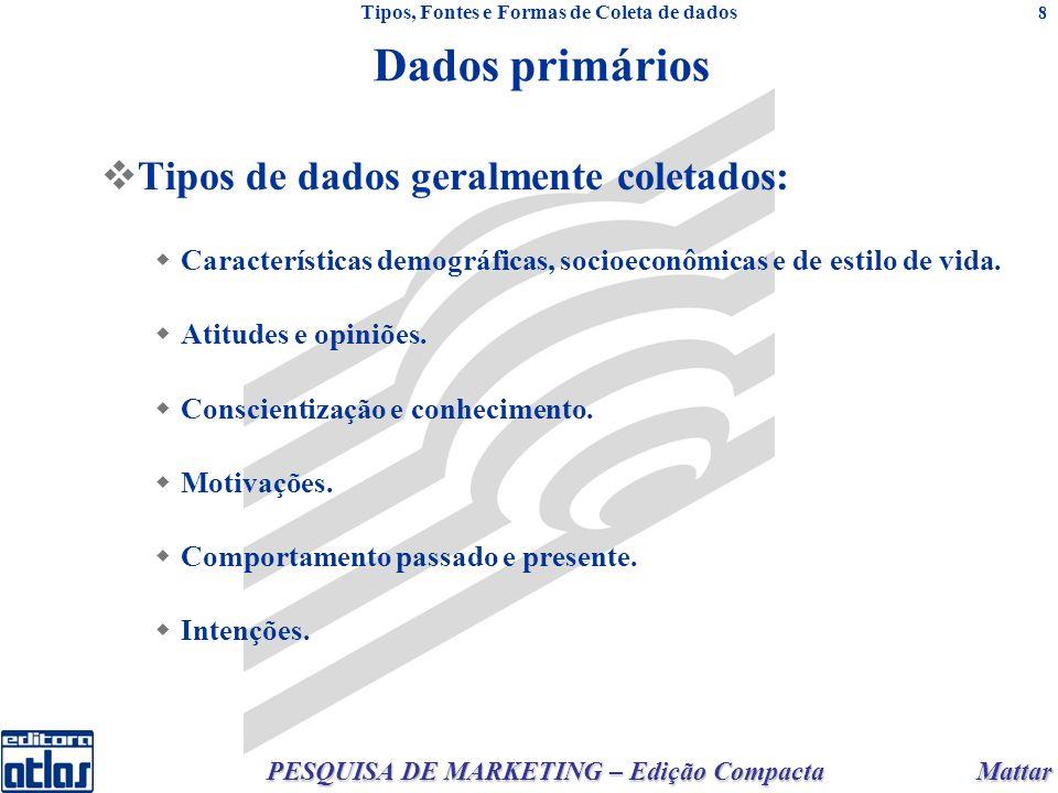 Mattar PESQUISA DE MARKETING – Edição Compacta 8 Dados primários Tipos de dados geralmente coletados: Características demográficas, socioeconômicas e