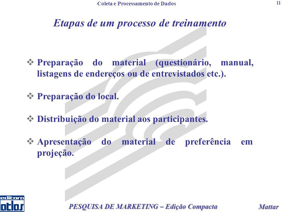 2 PESQUISA DE MARKETING – Edição Compacta Mattar Mattar 11 Etapas de um processo de treinamento Preparação do material (questionário, manual, listagens de endereços ou de entrevistados etc.).