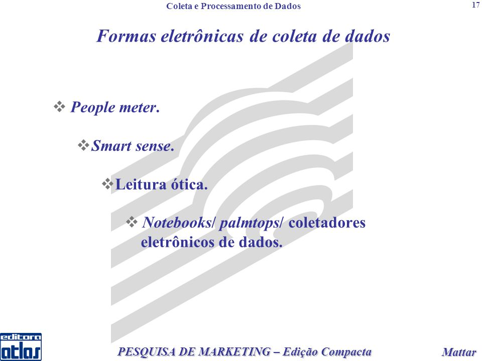 2 PESQUISA DE MARKETING – Edição Compacta Mattar Mattar 17 Formas eletrônicas de coleta de dados People meter.