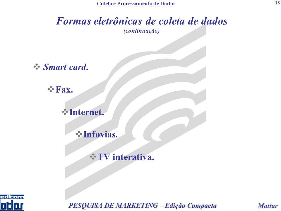 2 PESQUISA DE MARKETING – Edição Compacta Mattar Mattar 18 Formas eletrônicas de coleta de dados (continuação) Smart card.