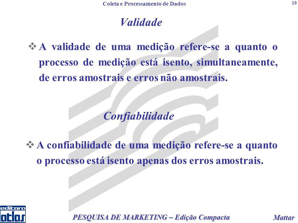 2 PESQUISA DE MARKETING – Edição Compacta Mattar Mattar 19 Validade A validade de uma medição refere-se a quanto o processo de medição está isento, simultaneamente, de erros amostrais e erros não amostrais.