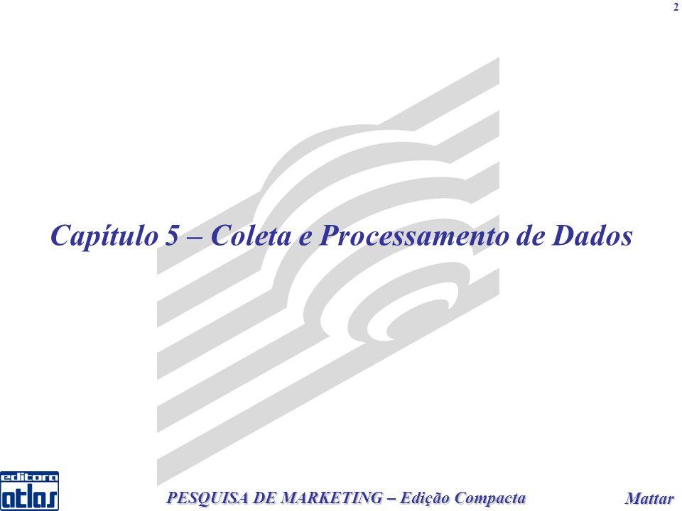 2 PESQUISA DE MARKETING – Edição Compacta Mattar Mattar 2 Capítulo 5 – Coleta e Processamento de Dados