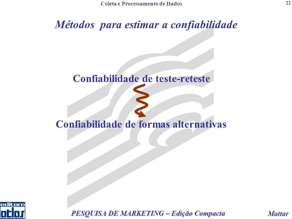 2 PESQUISA DE MARKETING – Edição Compacta Mattar Mattar 22 Confiabilidade de teste-reteste Confiabilidade de formas alternativas Métodos para estimar a confiabilidade Coleta e Processamento de Dados