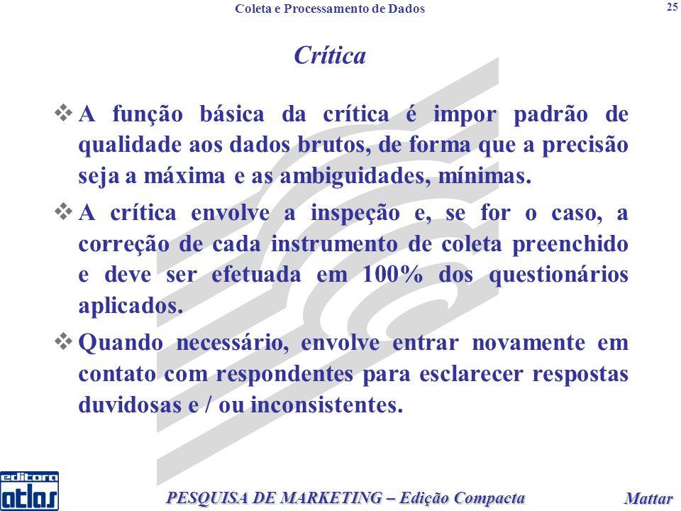 2 PESQUISA DE MARKETING – Edição Compacta Mattar Mattar 25 A função básica da crítica é impor padrão de qualidade aos dados brutos, de forma que a precisão seja a máxima e as ambiguidades, mínimas.