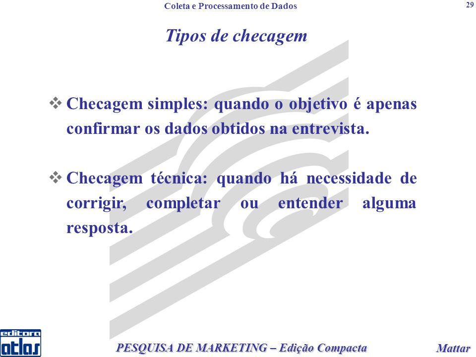2 PESQUISA DE MARKETING – Edição Compacta Mattar Mattar 29 Tipos de checagem Checagem simples: quando o objetivo é apenas confirmar os dados obtidos na entrevista.