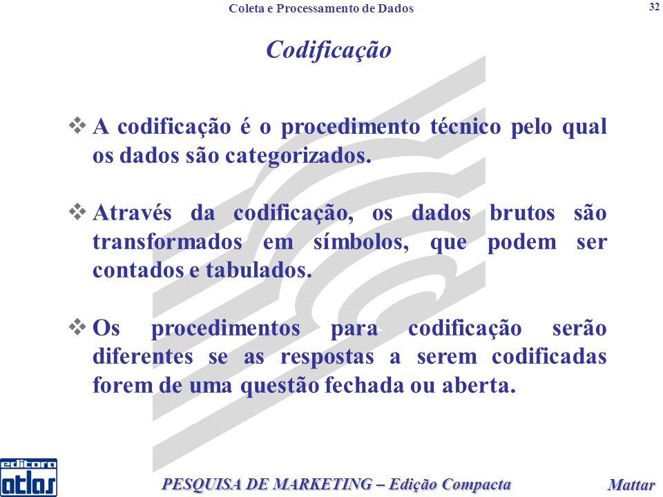 2 PESQUISA DE MARKETING – Edição Compacta Mattar Mattar 32 Codificação A codificação é o procedimento técnico pelo qual os dados são categorizados.